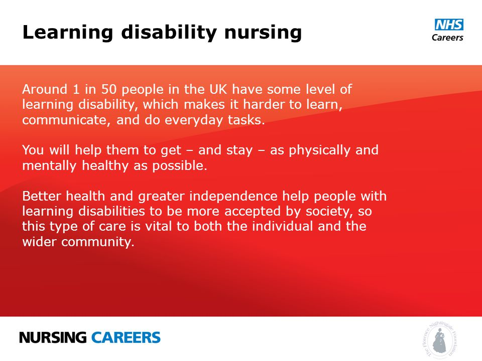 Learning disability nursing Around 1 in 50 people in the UK have some level of learning disability, which makes it harder to learn, communicate, and do everyday tasks.