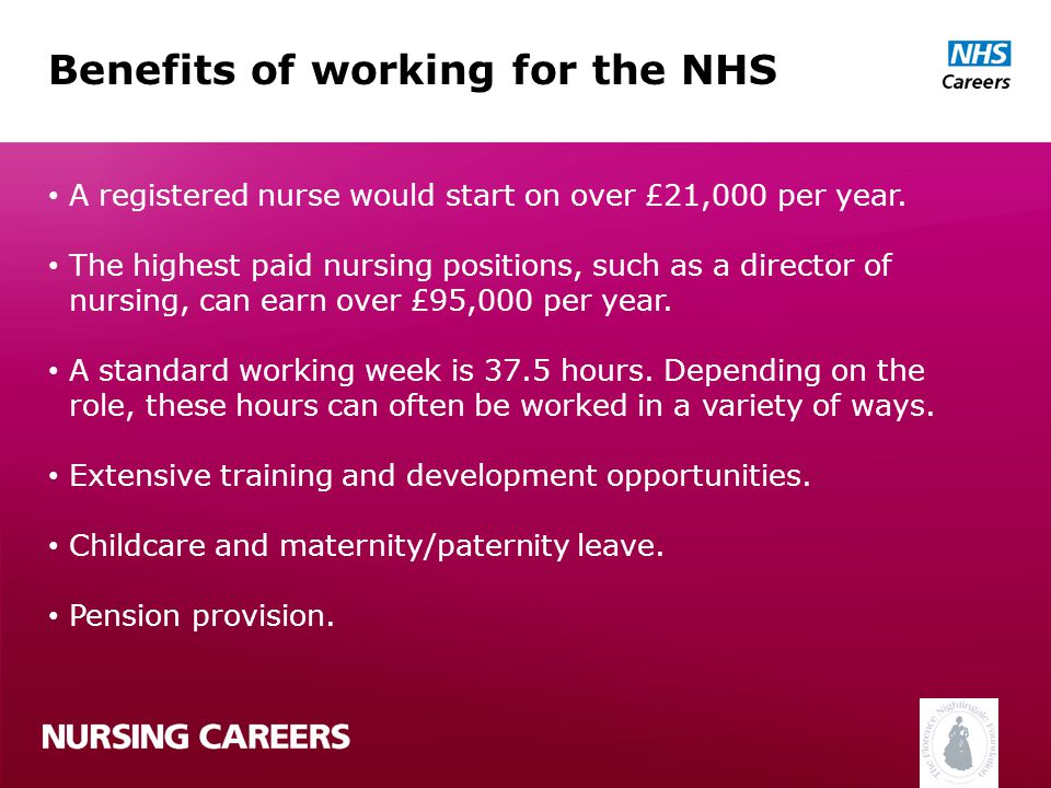 Benefits of working for the NHS A registered nurse would start on over £21,000 per year.