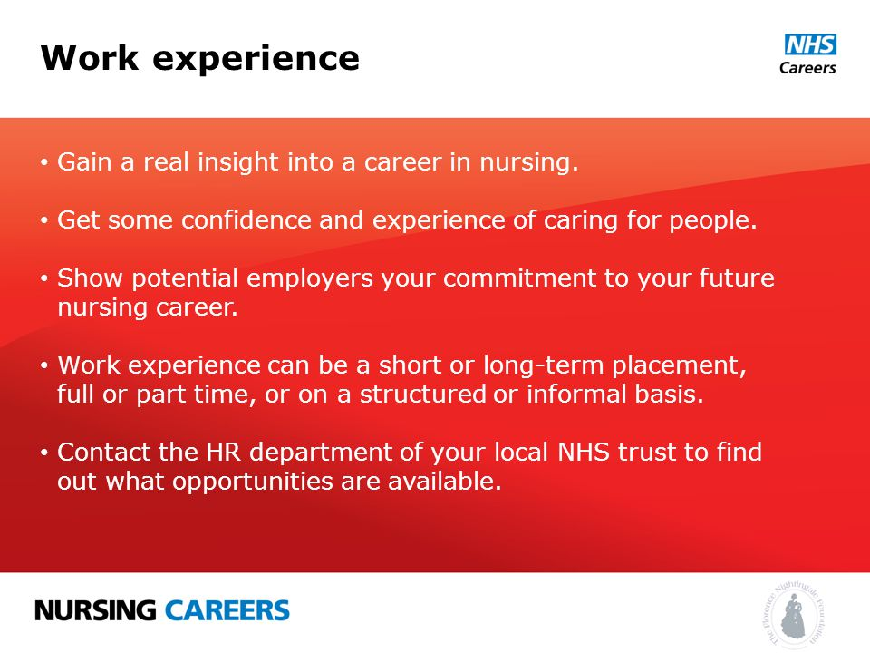 Work experience Gain a real insight into a career in nursing.