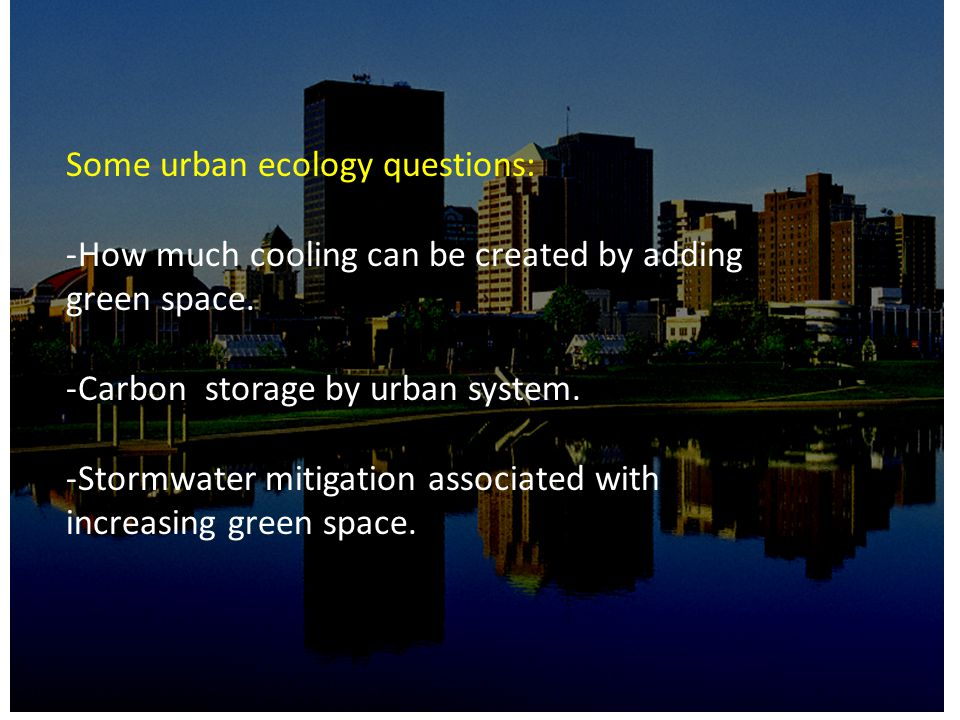 Some urban ecology questions: -How much cooling can be created by adding green space.