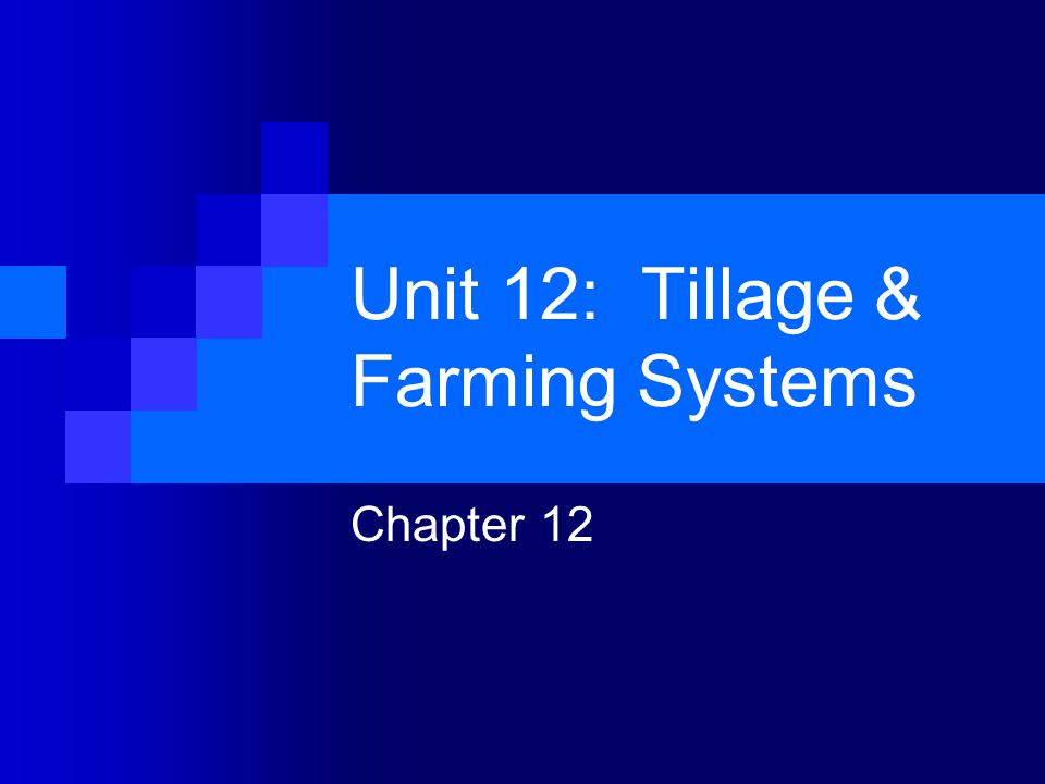 Unit 12: Tillage & Farming Systems Chapter 12