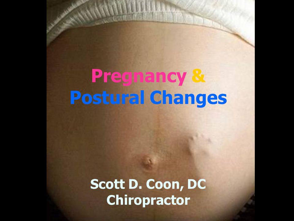 Pregnancy & Postural Changes Scott D. Coon, DC Chiropractor
