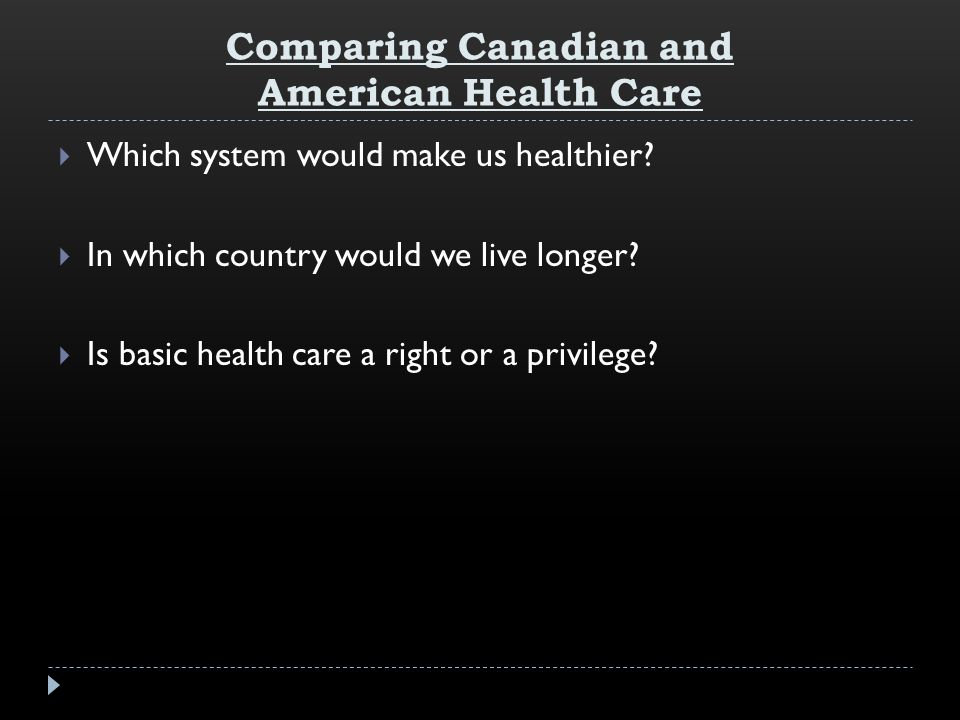 Comparing Canadian and American Health Care  Which system would make us healthier.