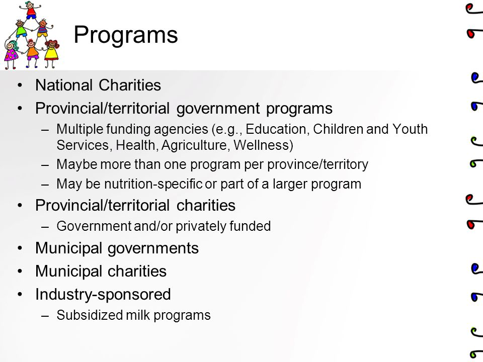 Programs National Charities Provincial/territorial government programs –Multiple funding agencies (e.g., Education, Children and Youth Services, Healt