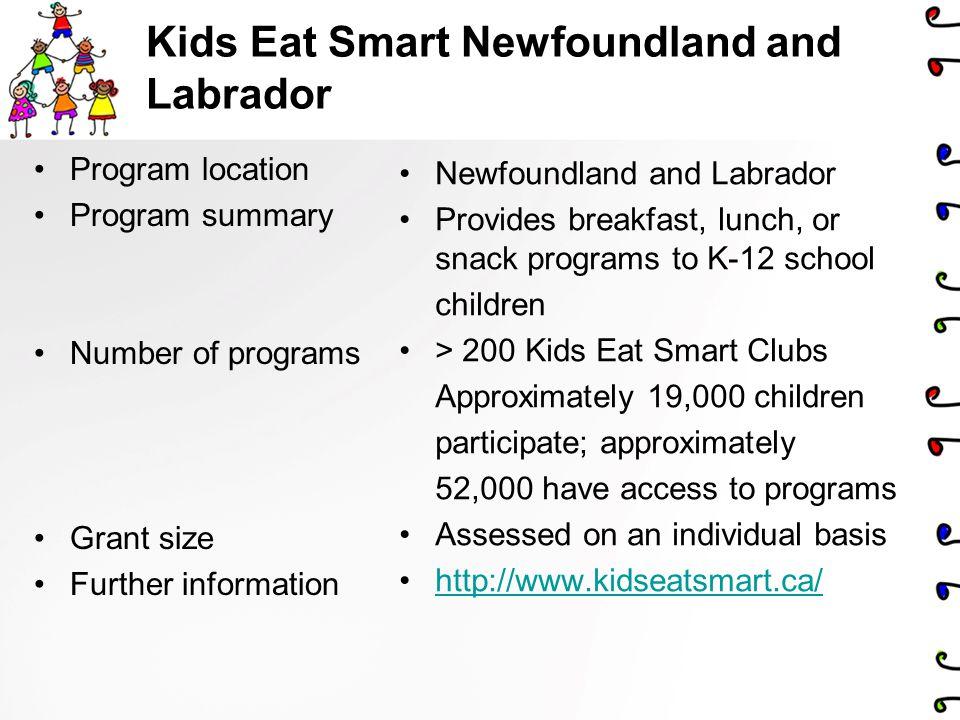 Kids Eat Smart Newfoundland and Labrador Program location Program summary Number of programs Grant size Further information Newfoundland and Labrador