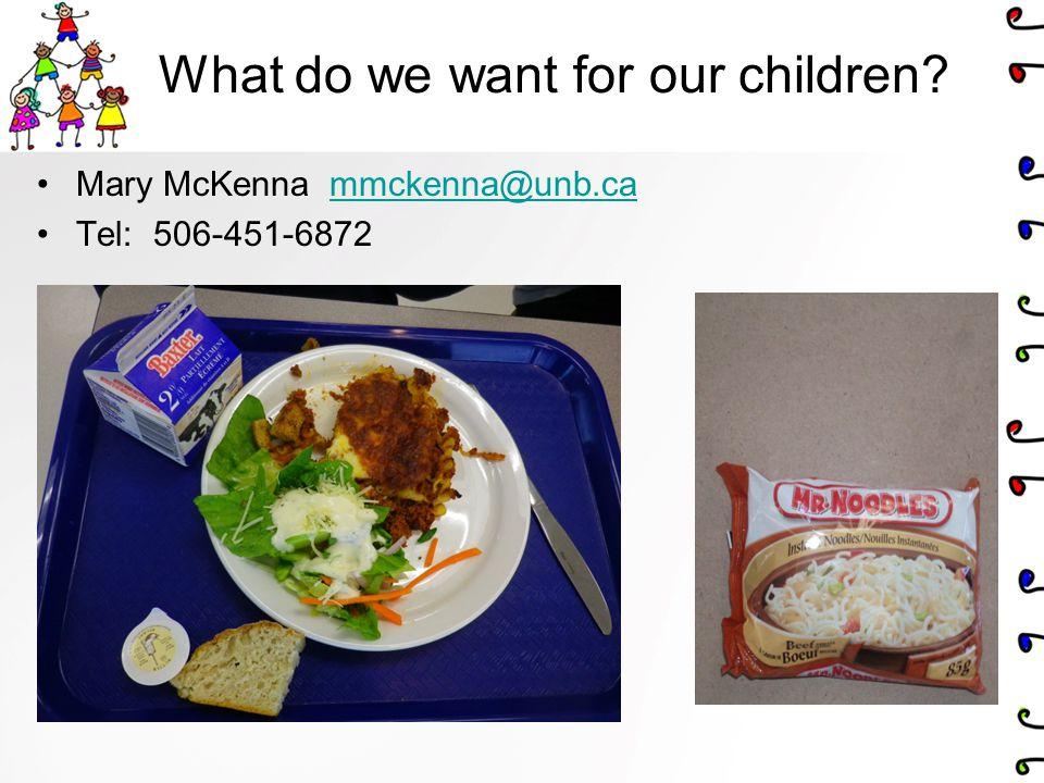 What do we want for our children? Mary McKenna mmckenna@unb.cammckenna@unb.ca Tel: 506-451-6872
