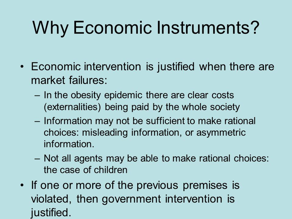 Why Economic Instruments? Economic intervention is justified when there are market failures: –In the obesity epidemic there are clear costs (externali