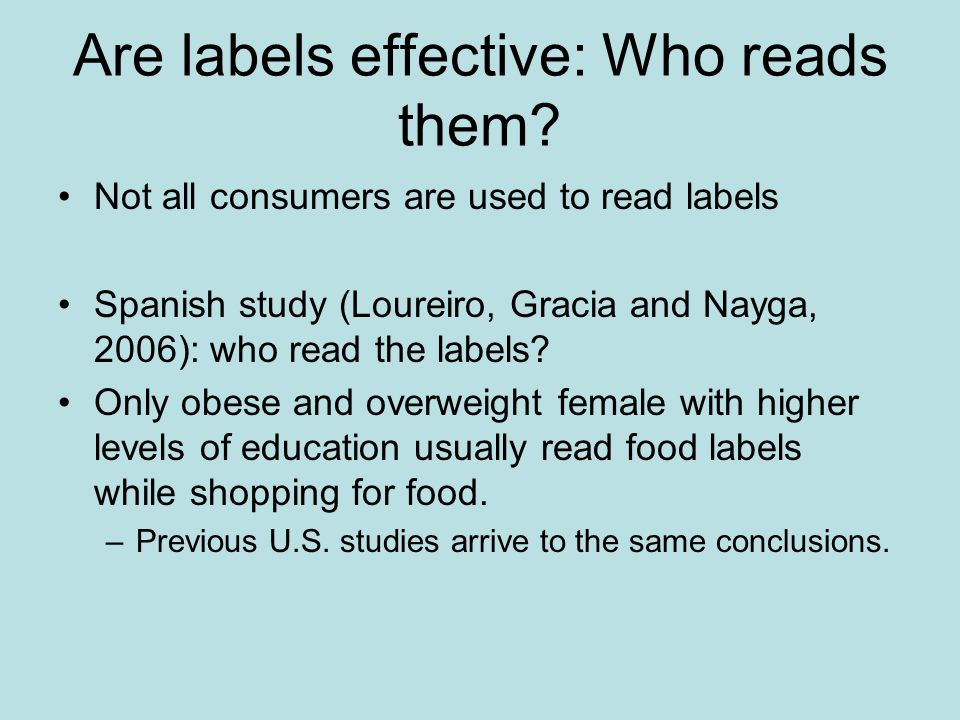 Are labels effective: Who reads them? Not all consumers are used to read labels Spanish study (Loureiro, Gracia and Nayga, 2006): who read the labels?