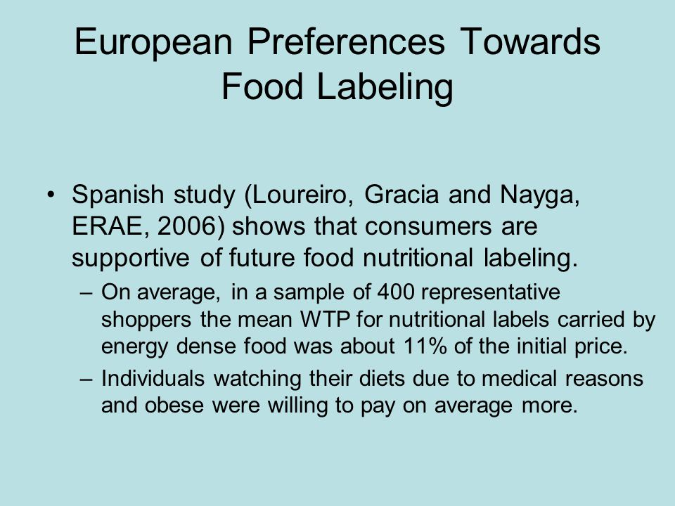 European Preferences Towards Food Labeling Spanish study (Loureiro, Gracia and Nayga, ERAE, 2006) shows that consumers are supportive of future food nutritional labeling.