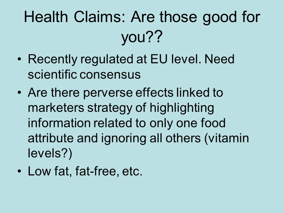 Health Claims: Are those good for you. Recently regulated at EU level.