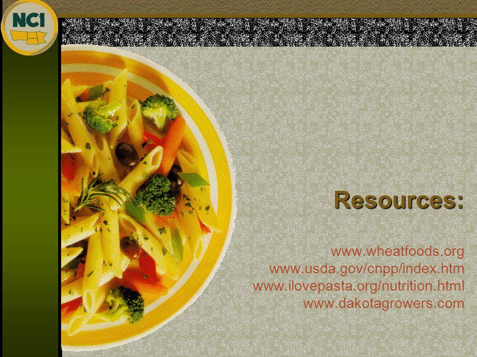 Resources: Resources: www.wheatfoods.org www.usda.gov/cnpp/index.htm www.ilovepasta.org/nutrition.html www.dakotagrowers.com