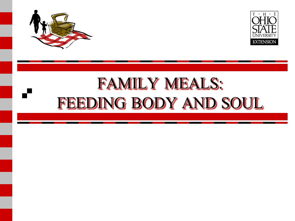FAMILY MEALS: FEEDING BODY AND SOUL