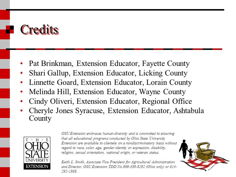 CreditsCredits Pat Brinkman, Extension Educator, Fayette County Shari Gallup, Extension Educator, Licking County Linnette Goard, Extension Educator, L