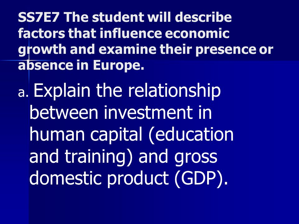 SS7E7 The student will describe factors that influence economic growth and examine their presence or absence in Europe. a. Explain the relationship be