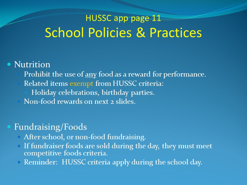 HUSSC app page 11 School Policies & Practices Nutrition Prohibit the use of any food as a reward for performance.