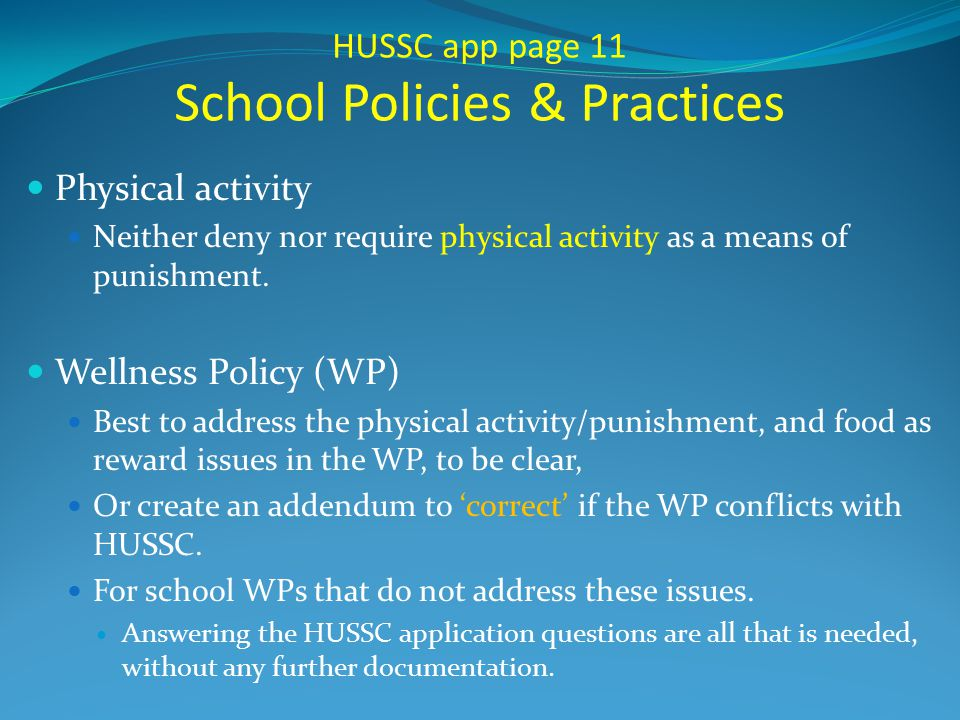 HUSSC app page 11 School Policies & Practices Physical activity Neither deny nor require physical activity as a means of punishment.