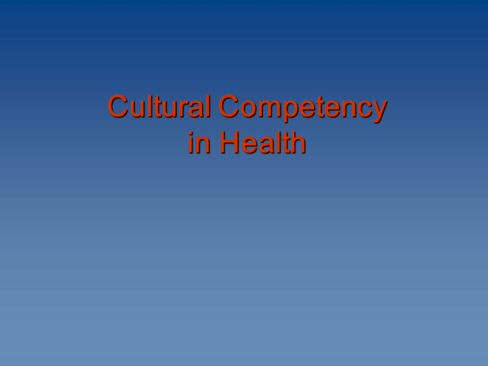 Cultural Competency in Health Cultural Competency in Health