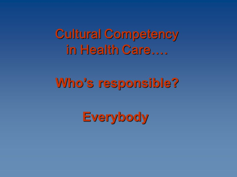 Cultural Competency in Health Care…. Cultural Competency in Health Care….
