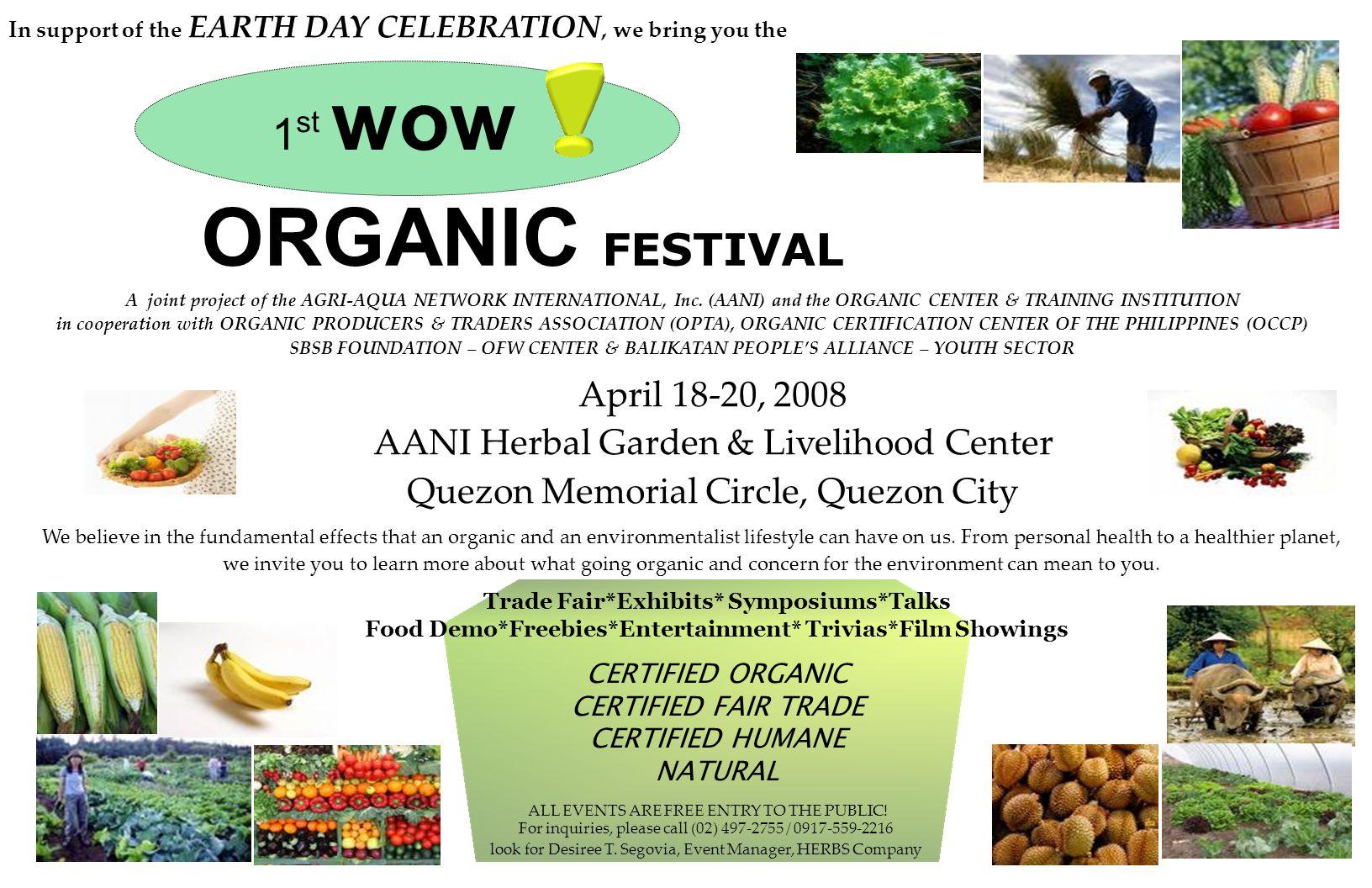 1 st wow ORGANIC FESTIVAL April 18-20, 2008 AANI Herbal Garden & Livelihood Center Quezon Memorial Circle, Quezon City We believe in the fundamental e