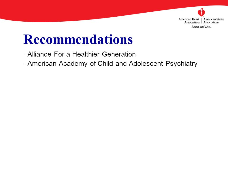 Recommendations - Alliance For a Healthier Generation - American Academy of Child and Adolescent Psychiatry