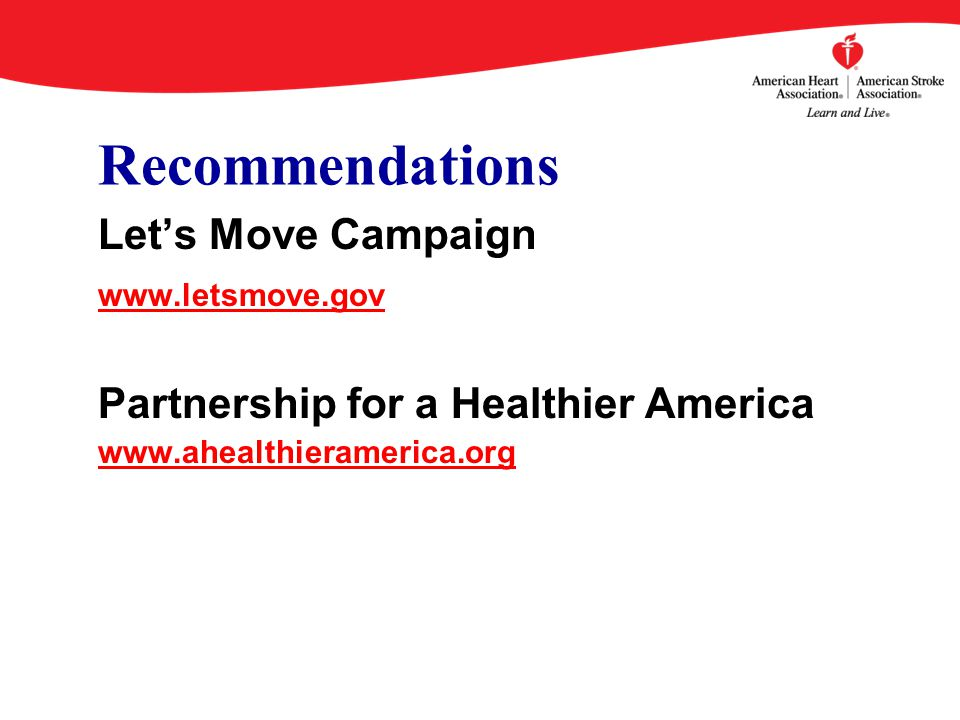 Recommendations Let's Move Campaign www.letsmove.gov Partnership for a Healthier America www.ahealthieramerica.org