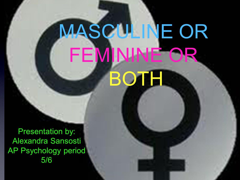 MASCULINE OR FEMININE OR BOTH Presentation by: Alexandra Sansosti AP Psychology period 5/6