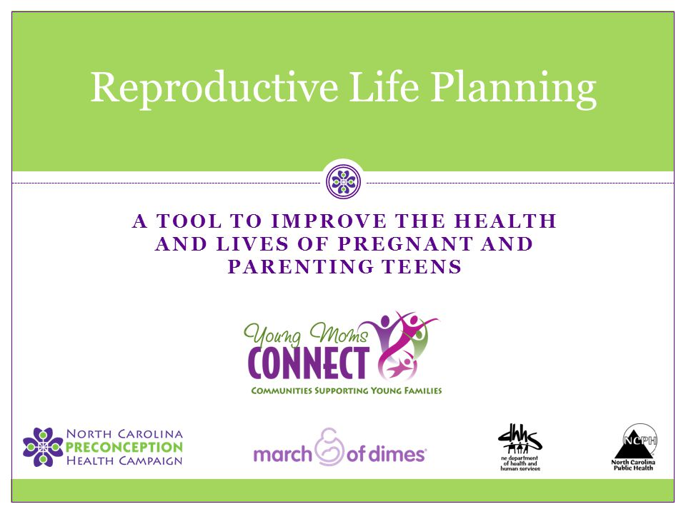 A TOOL TO IMPROVE THE HEALTH AND LIVES OF PREGNANT AND PARENTING TEENS Reproductive Life Planning