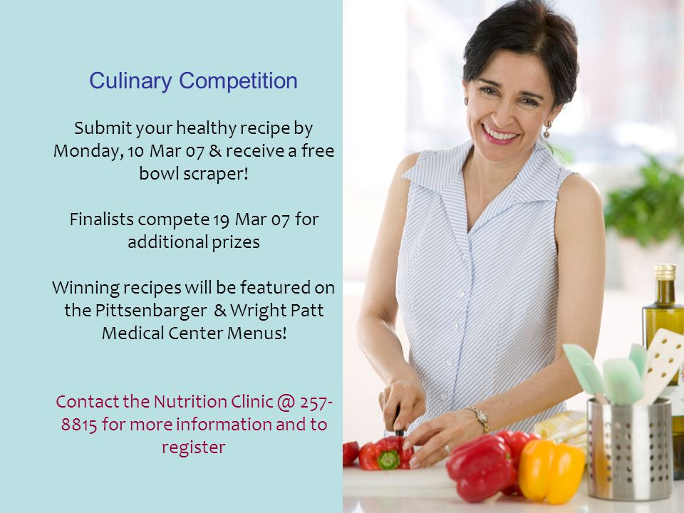 Culinary Competition Submit your healthy recipe by Monday, 10 Mar 07 & receive a free bowl scraper! Finalists compete 19 Mar 07 for additional prizes