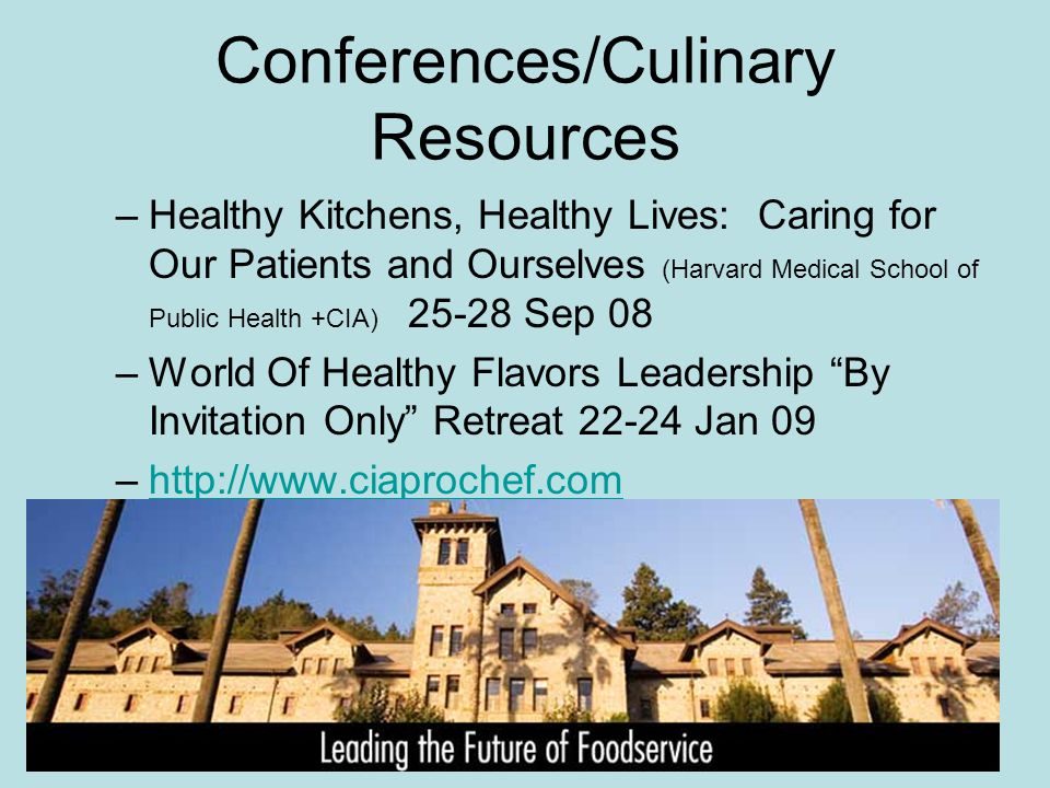 Conferences/Culinary Resources –Healthy Kitchens, Healthy Lives: Caring for Our Patients and Ourselves (Harvard Medical School of Public Health +CIA)