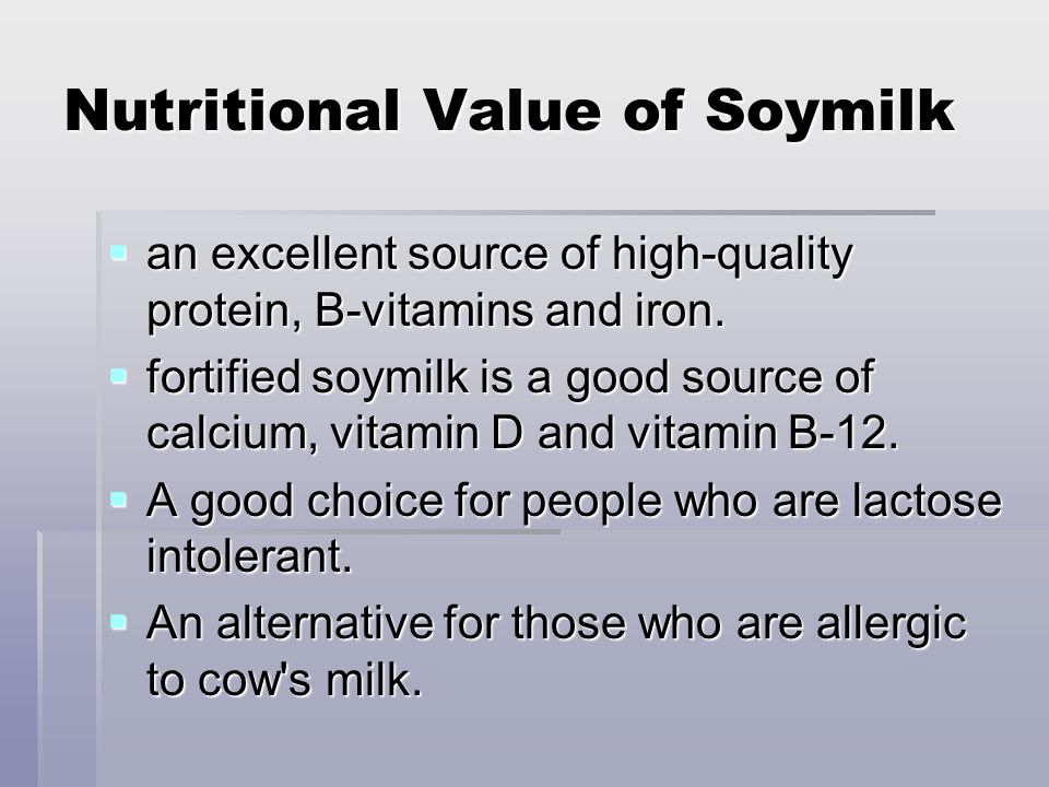 Nutritional Value of Soymilk  an excellent source of high-quality protein, B-vitamins and iron.  fortified soymilk is a good source of calcium, vita