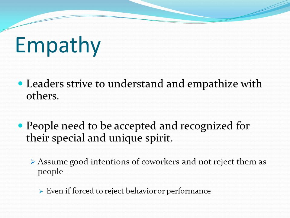Empathy Leaders strive to understand and empathize with others.