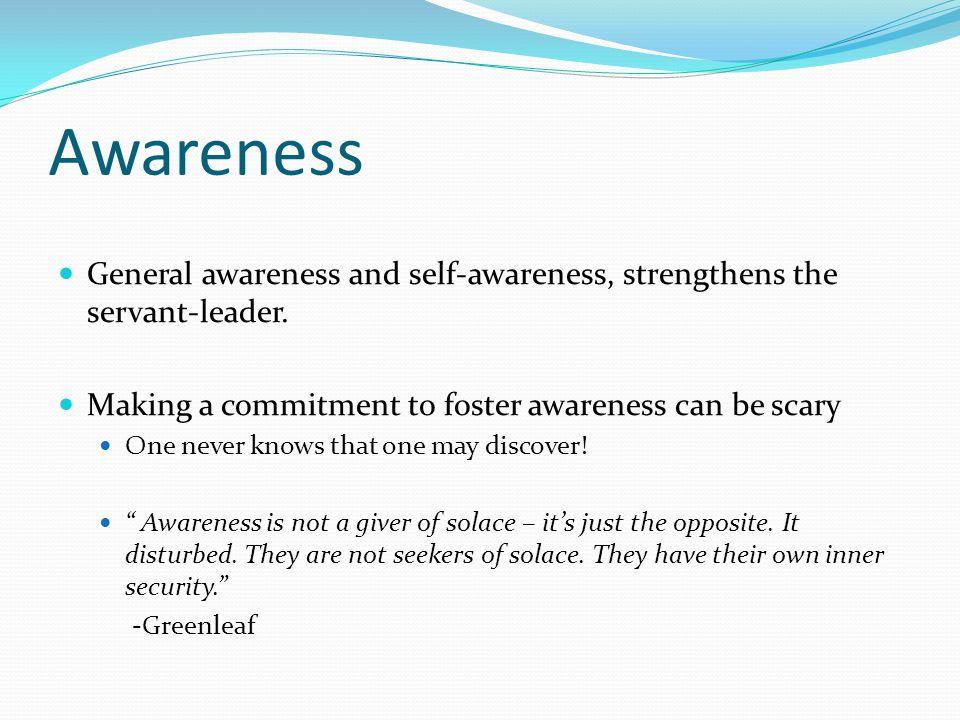Awareness General awareness and self-awareness, strengthens the servant-leader.