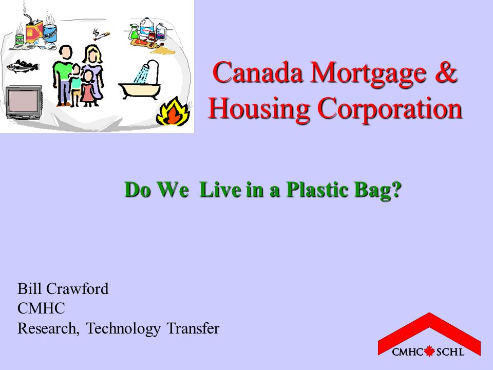 Canada Mortgage & Housing Corporation Do We Live in a Plastic Bag.
