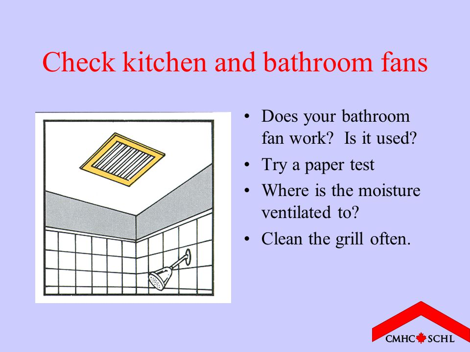 Check kitchen and bathroom fans Does your bathroom fan work.