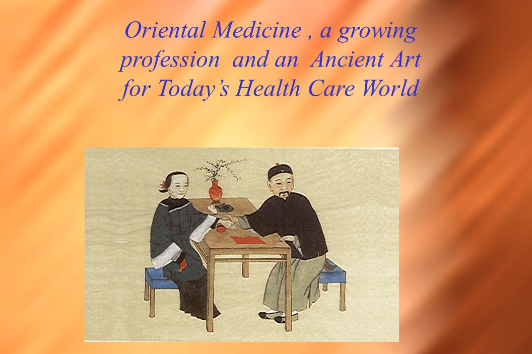 Oriental Medicine, a growing profession and an Ancient Art for Today's Health Care World