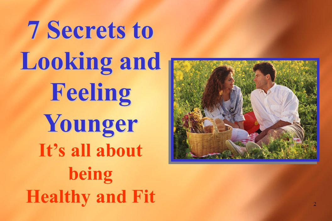 2 7 Secrets to Looking and Feeling Younger It's all about being Healthy and Fit