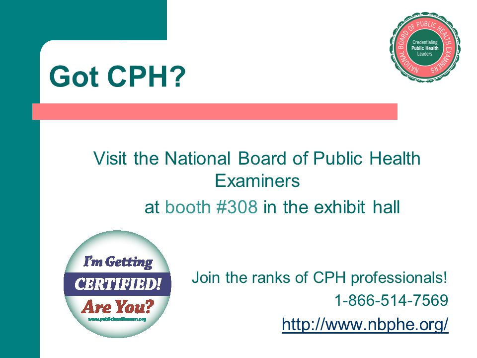 Got CPH? Visit the National Board of Public Health Examiners at booth #308 in the exhibit hall Join the ranks of CPH professionals! 1-866-514-7569 htt