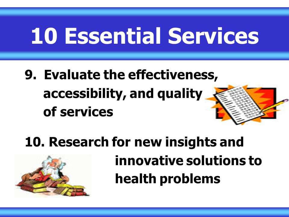 10 Essential Services 9.Evaluate the effectiveness, accessibility, and quality of services 10.