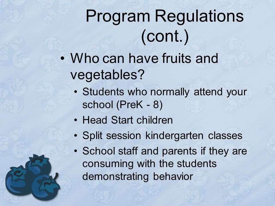 Program Regulations (cont.) Who can have fruits and vegetables.