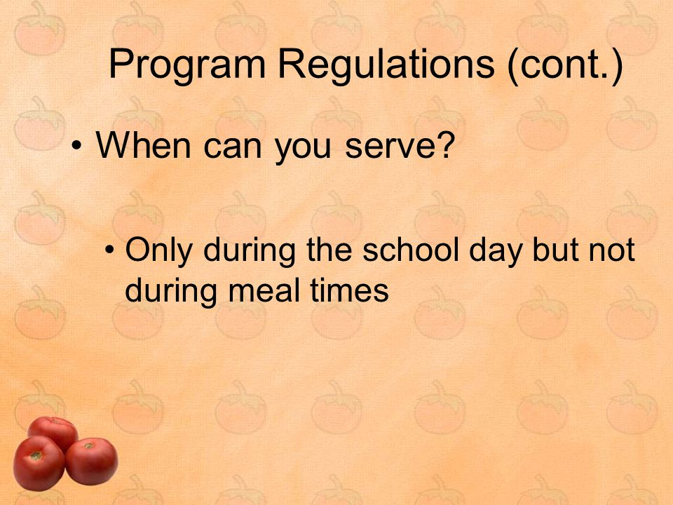 Program Regulations (cont.) When can you serve.