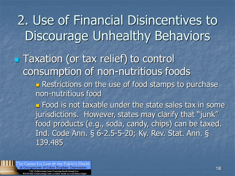 18 2. Use of Financial Disincentives to Discourage Unhealthy Behaviors Taxation (or tax relief) to control consumption of non-nutritious foods Taxatio