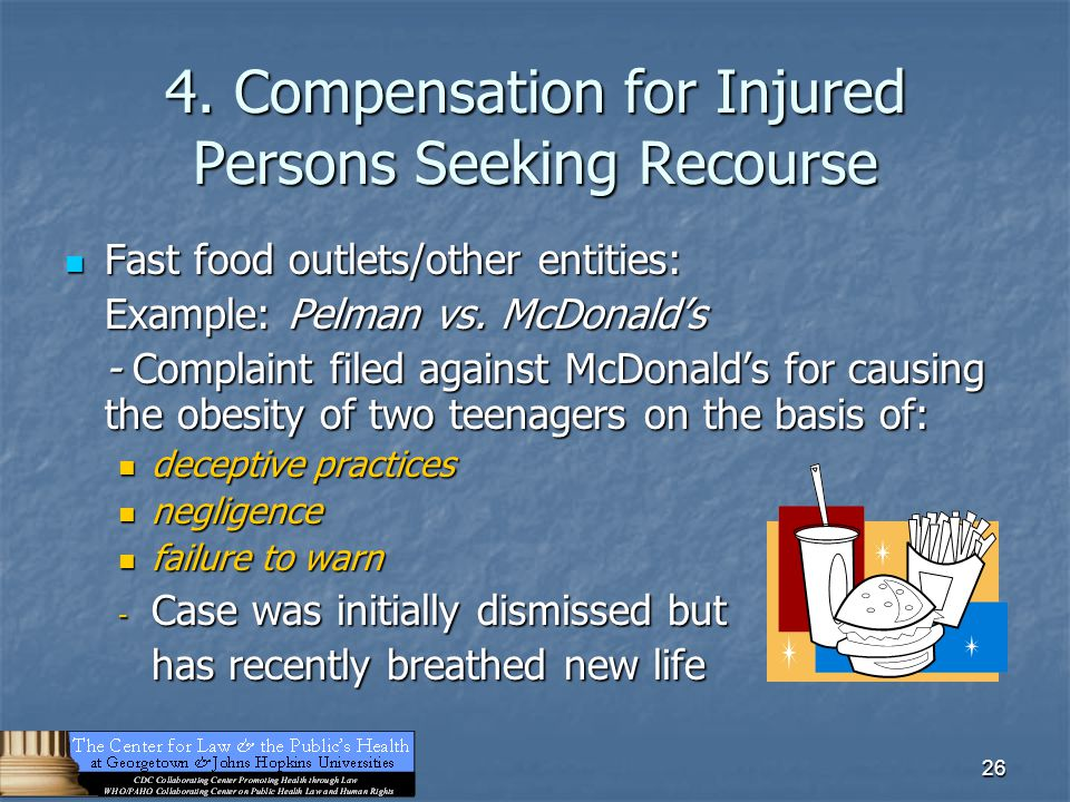 26 4. Compensation for Injured Persons Seeking Recourse Fast food outlets/other entities: Fast food outlets/other entities: Example: Pelman vs. McDona