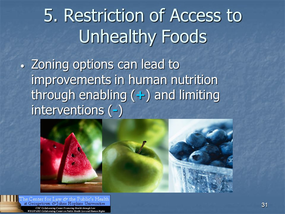 31 5. Restriction of Access to Unhealthy Foods Zoning options can lead to improvements in human nutrition through enabling (+) and limiting interventi