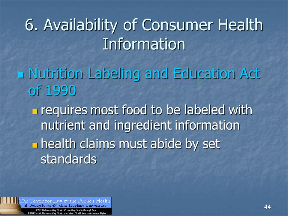 44 6. Availability of Consumer Health Information Nutrition Labeling and Education Act of 1990 Nutrition Labeling and Education Act of 1990 requires m