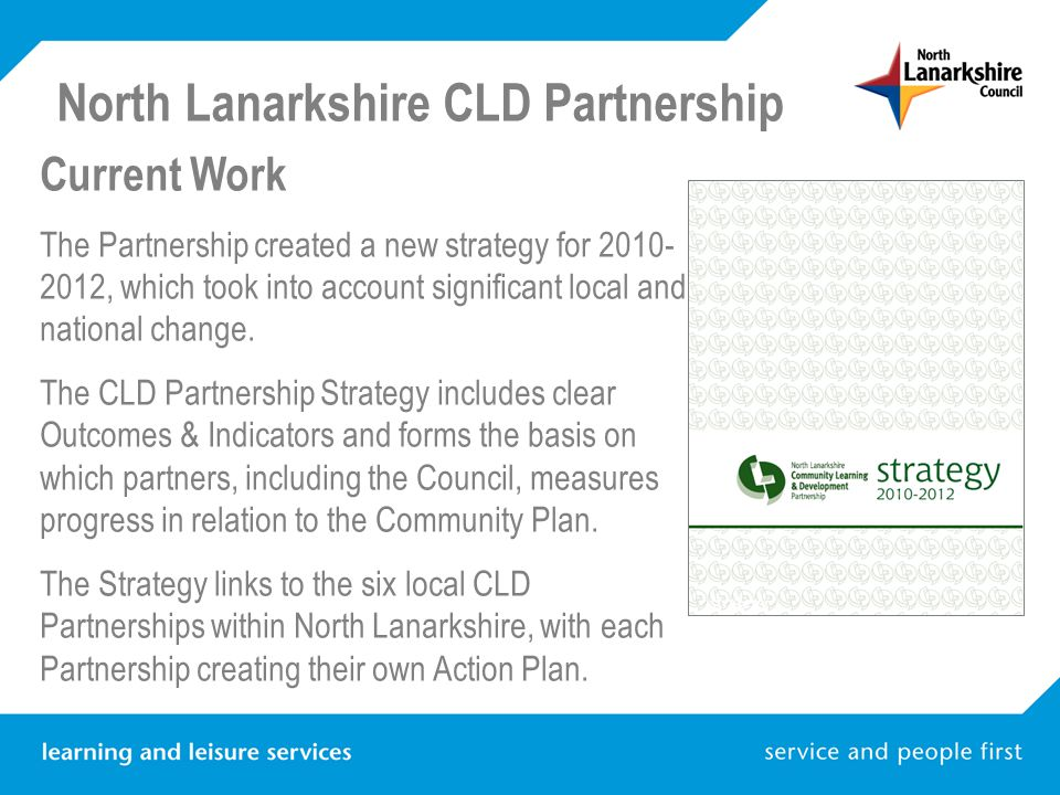 North Lanarkshire CLD Partnership Current Work The Partnership created a new strategy for 2010- 2012, which took into account significant local and na