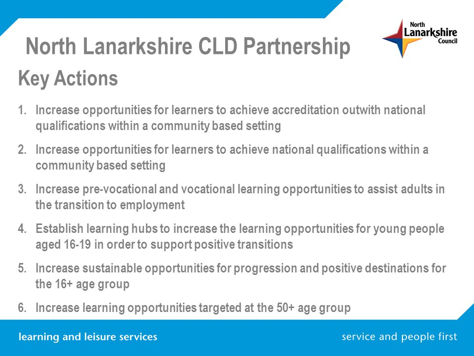 North Lanarkshire CLD Partnership Key Actions 1.Increase opportunities for learners to achieve accreditation outwith national qualifications within a