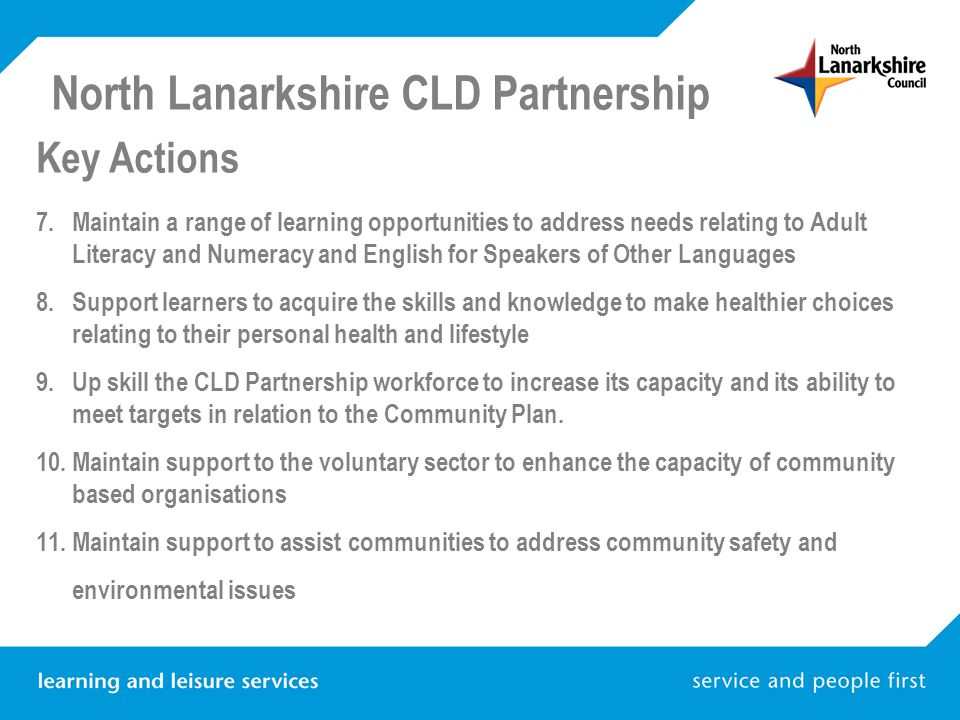 North Lanarkshire CLD Partnership Key Actions 7.Maintain a range of learning opportunities to address needs relating to Adult Literacy and Numeracy an