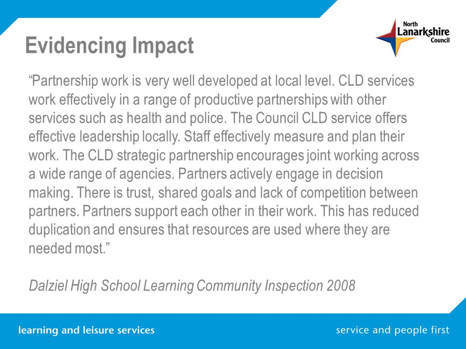"Evidencing Impact ""Partnership work is very well developed at local level. CLD services work effectively in a range of productive partnerships with ot"