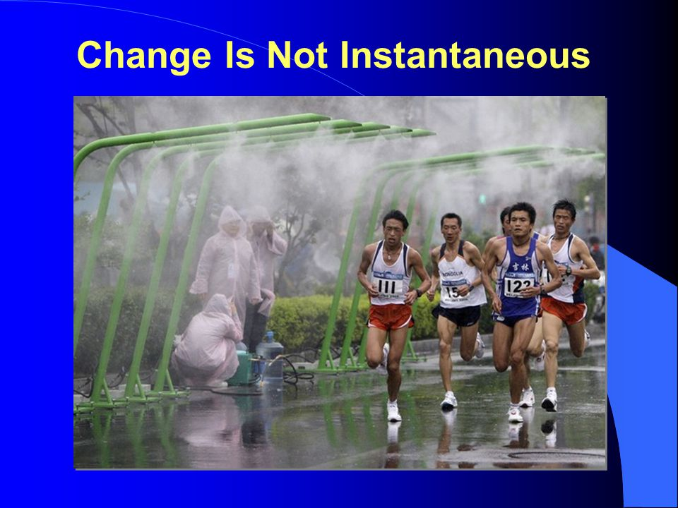 Change Is Not Instantaneous