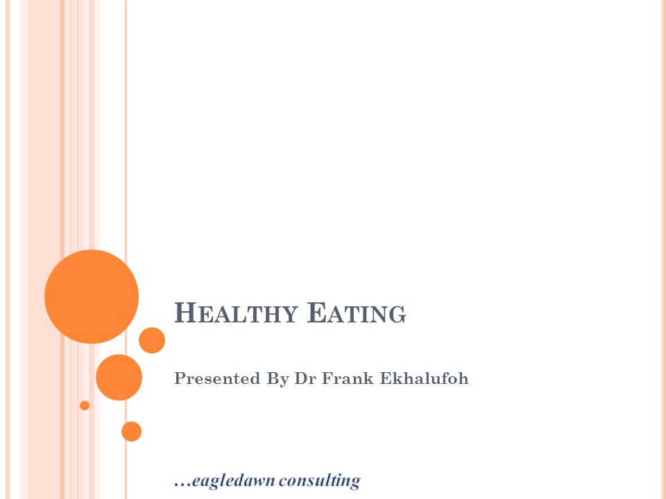 H EALTHY E ATING Presented By Dr Frank Ekhalufoh